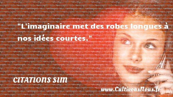 Citations - Citations Sim - humoriste - L imaginaire met des robes longues à nos idées courtes.  Une citation de Sim     CITATIONS SIM