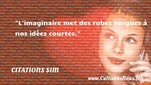 Citations - Citations Sim - humoriste - L imaginaire met des robes longues à nos idées courtes.  Une citation de Sim    CITATIONS SIM