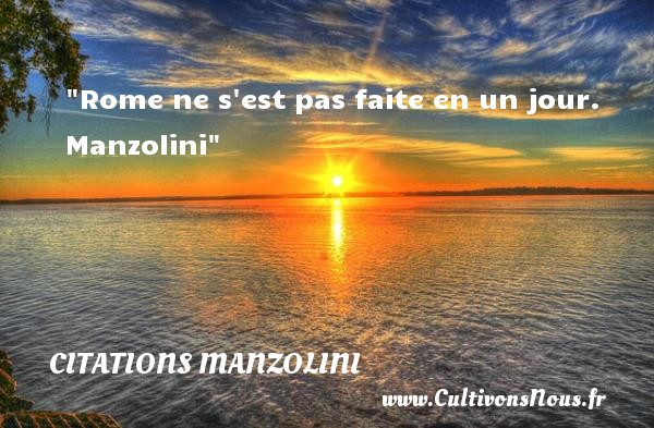 Citations Manzolini - Citation le jour - Rome ne s est pas faite en un jour.   Manzolini   Une citation sur le jour     CITATIONS MANZOLINI