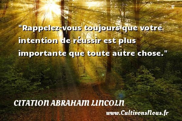 Citation Abraham Lincoln - Rappelez-vous toujours que votre intention de réussir est plus importante que toute autre chose.  Une citation d  Abraham Lincoln CITATION ABRAHAM LINCOLN