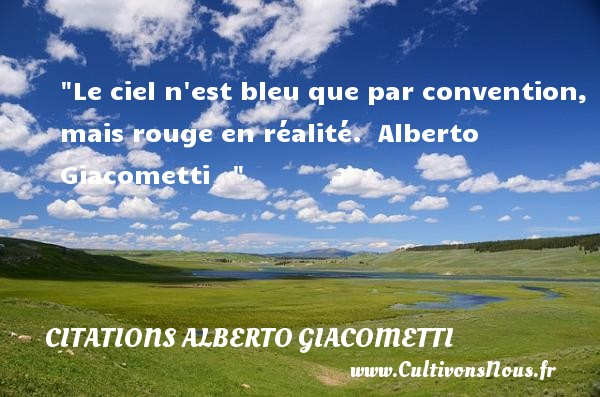 Citations - Citations Alberto Giacometti - Citation bleu - Le ciel n est bleu que par convention, mais rouge en réalité.   Alberto Giacometti   Une citation sur bleu     CITATIONS ALBERTO GIACOMETTI