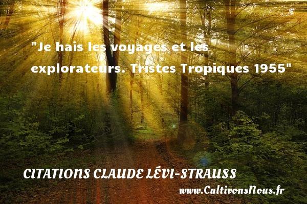 Je hais les voyages et les explorateurs.  Tristes Tropiques 1955 Citations de Claude Lévi-Strauss    CITATIONS CLAUDE LÉVI-STRAUSS - Citations Claude Lévi-Strauss - Citation voyage