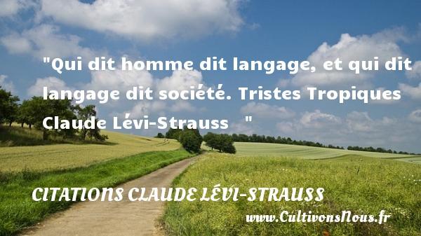 Qui dit homme dit langage, et qui dit langage dit société.  Tristes Tropiques Claude Lévi-Strauss    CITATIONS CLAUDE LÉVI-STRAUSS - Citations Claude Lévi-Strauss