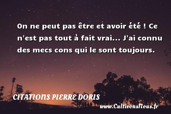 On ne peut pas être et avoir été   Citations Pierre Doris