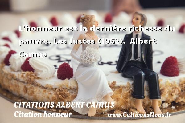 Citations Albert Camus - Citation honneur - L honneur est la dernière richesse du pauvre.  Les Justes (1952). Albert Camus   CITATIONS ALBERT CAMUS