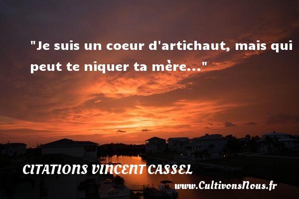 Citations Vincent Cassel - Je suis un coeur d artichaut, mais qui peut te niquer ta mère...  Une citation de Vincent Cassel   CITATIONS VINCENT CASSEL