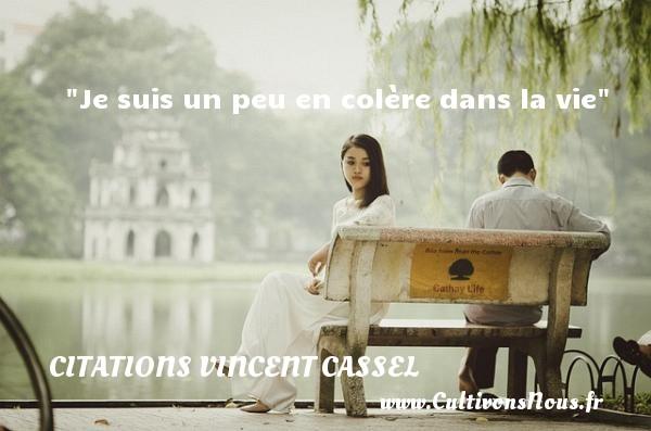 Citations Vincent Cassel - Je suis un peu en colère dans la vie  Une citation de Vincent Cassel   CITATIONS VINCENT CASSEL