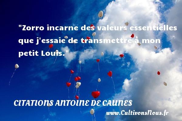 Citations - Citations Antoine de Caunes - Citation valeur - Zorro incarne des valeurs essentielles que j essaie de transmettre à mon petit Louis.  Citations de Antoine de Caunes    CITATIONS ANTOINE DE CAUNES