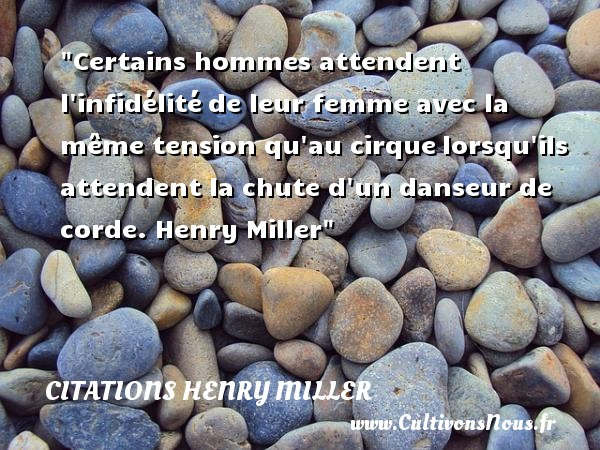 Certains hommes attendent l infidélité de leur femme avec la même tension qu au cirque lorsqu ils attendent la chute d un danseur de corde.   Henry Miller   Une citation sur la danse CITATIONS HENRY MILLER - Citation cirque - Citation danse