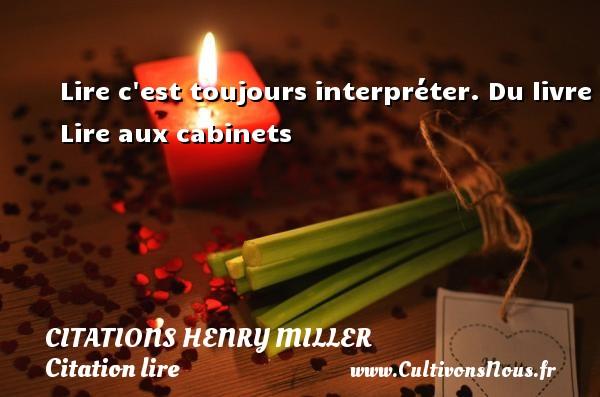 Citations Henry Miller - Citation lire - Lire c est toujours interpréter.  Du livre Lire aux cabinets   Une citation Henry Miller CITATIONS HENRY MILLER