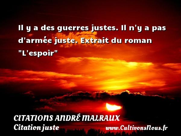 Citations André Malraux - Citation juste - Il y a des guerres justes. Il n y a pas d armée juste.  Extrait du roman  L espoir    Une citation d André Malraux CITATIONS ANDRÉ MALRAUX