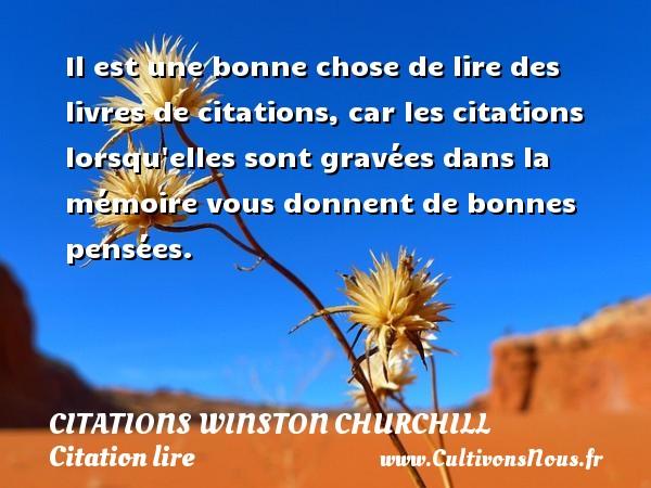 Citations Winston Churchill - Citation lire - Il est une bonne chose de lire des livres de citations, car les citations lorsqu elles sont gravées dans la mémoire vous donnent de bonnes pensées.   Une citation Winston Churchill CITATIONS WINSTON CHURCHILL