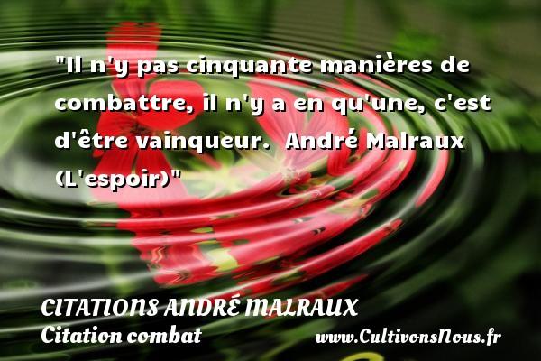 Il n y pas cinquante manières de combattre, il n y a en qu une, c est d être vainqueur.   André Malraux (L espoir)   Une citation sur le combat CITATIONS ANDRÉ MALRAUX - Citations André Malraux - Citation combat
