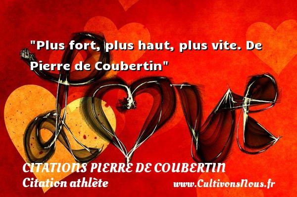 Plus fort, plus haut, plus vite.  De Pierre de Coubertin CITATIONS PIERRE DE COUBERTIN - Citation athlète - Citation jeux olympiques