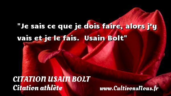 Je sais ce que je dois faire, alors j'y vais et je le fais.   Usain Bolt CITATION USAIN BOLT - Citation athlète - Citation jeux olympiques