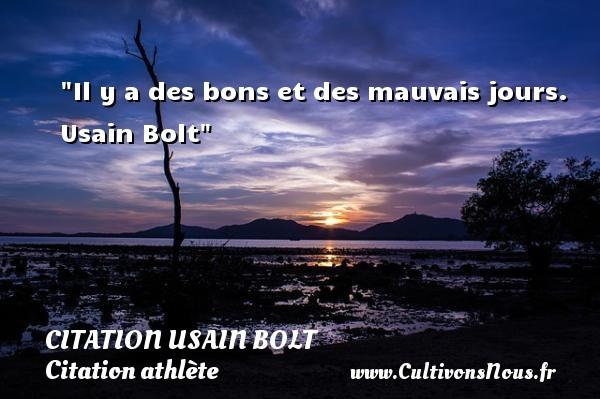 Il y a des bons et des mauvais jours.   Usain Bolt CITATION USAIN BOLT - Citation athlète