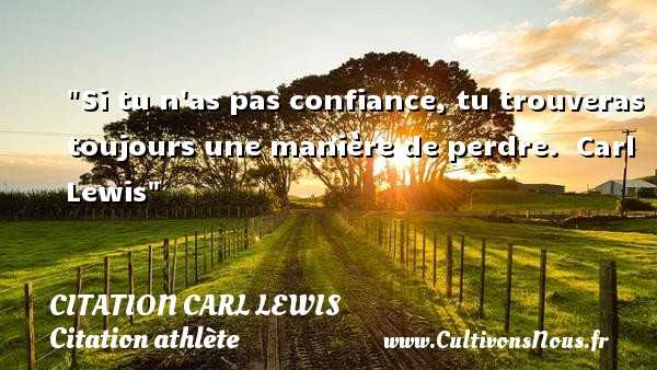 Citation Carl Lewis - Citation athlète - Si tu n as pas confiance, tu trouveras toujours une manière de perdre.   Carl Lewis CITATION CARL LEWIS