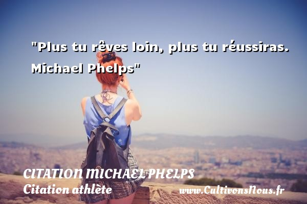 Citation Michael Phelps - Citation athlète - Citation jeux olympiques - Plus tu rêves loin, plus tu réussiras.   Michael Phelps CITATION MICHAEL PHELPS