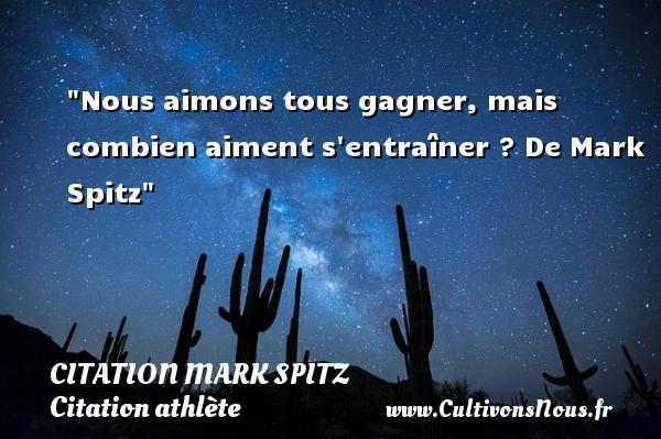 Nous aimons tous gagner, mais combien aiment s entraîner ?  De Mark Spitz CITATION MARK SPITZ - Citation athlète - Citation gagner - Citation jeux olympiques
