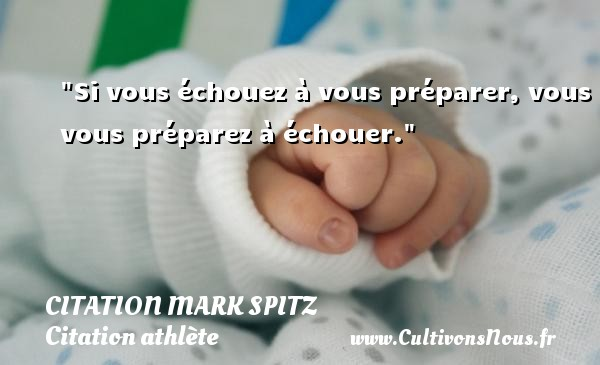 Si vous échouez à vous préparer, vous vous préparez à échouer.   Une citation de Mark Spitz CITATION MARK SPITZ - Citation athlète - Citation jeux olympiques