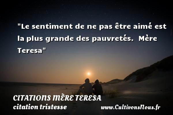 Le sentiment de ne pas être aimé est laplus grande des pauvretés.   Mère Teresa   Une citation sur la tristesse CITATIONS MÈRE TERESA - Citations Mère Teresa - Citation pauvreté - citation tristesse
