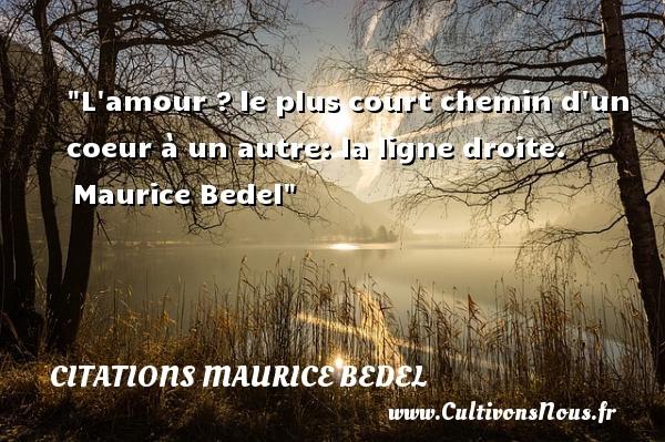 Citations Maurice Bedel - Citations amour - L amour ?le plus court chemin d un coeur à un autre: la ligne droite.   Maurice Bedel   Une citation sur l amour CITATIONS MAURICE BEDEL