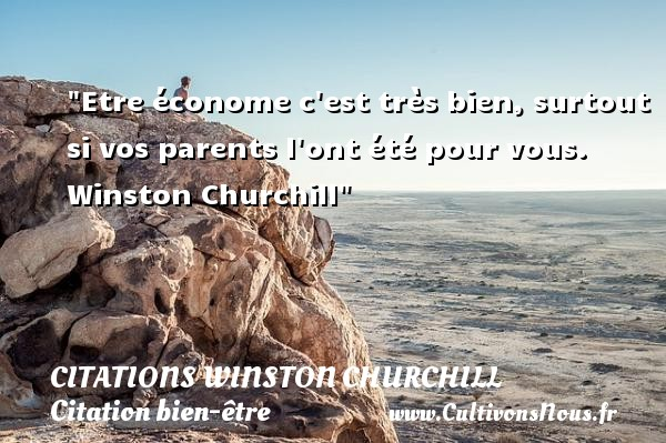 Citations Winston Churchill - Citation bien-être - Etre économe c est très bien, surtout si vos parents l ont été pour vous.   Winston Churchill   Une citation sur bien-être CITATIONS WINSTON CHURCHILL