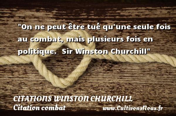 Citations Winston Churchill - Citation combat - On ne peut être tué qu une seule fois au combat, mais plusieurs fois en politique.   Sir Winston Churchill   Une citation sur le combat CITATIONS WINSTON CHURCHILL