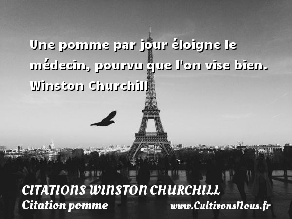 Citations Winston Churchill - Citation pomme - Une pomme par jour éloigne le médecin, pourvu que l on vise bien.  Winston Churchill CITATIONS WINSTON CHURCHILL