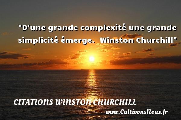 Citations Winston Churchill - Citation simplicité - D une grande complexité une grande simplicité émerge.   Winston Churchill CITATIONS WINSTON CHURCHILL