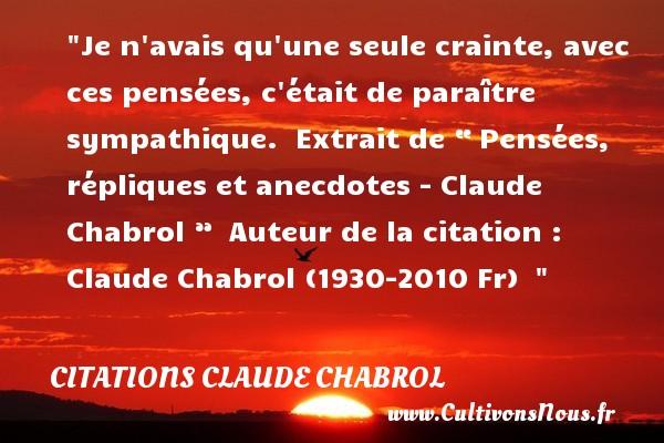 """Citations - Citations Claude Chabrol - Citation crainte - Je n avais qu une seule crainte, avec ces pensées, c était de paraître sympathique.   Extrait de """" Pensées, répliques et anecdotes - Claude Chabrol """". C laude Chabrol (1930-2010 Fr)   Une citation sur la crainte    CITATIONS CLAUDE CHABROL"""