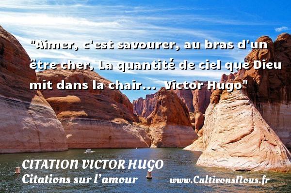 citation Victor Hugo - Citations sur l'amour - Aimer, c est savourer, au bras d un être cher, La quantité de ciel que Dieu mit dans la chair...   Victor Hugo   Une citation sur l amour CITATION VICTOR HUGO