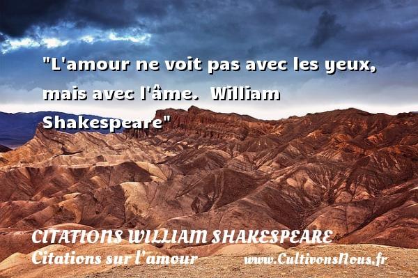 Citations William Shakespeare - Citations sur l'amour - L amour ne voit pas avec les yeux, mais avec l âme.   William Shakespeare   Une citation sur l amour CITATIONS WILLIAM SHAKESPEARE