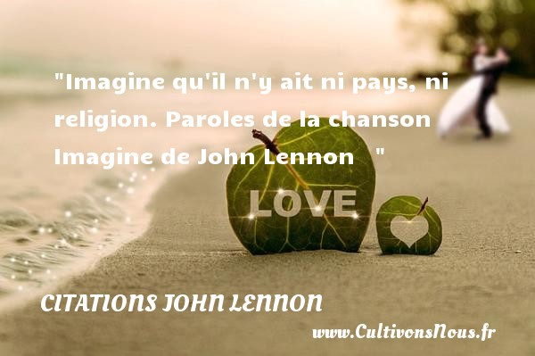 Citations John Lennon - Imagine qu il n y ait ni pays, ni religion.  Paroles de la chanson Imagine de John Lennon     CITATIONS JOHN LENNON