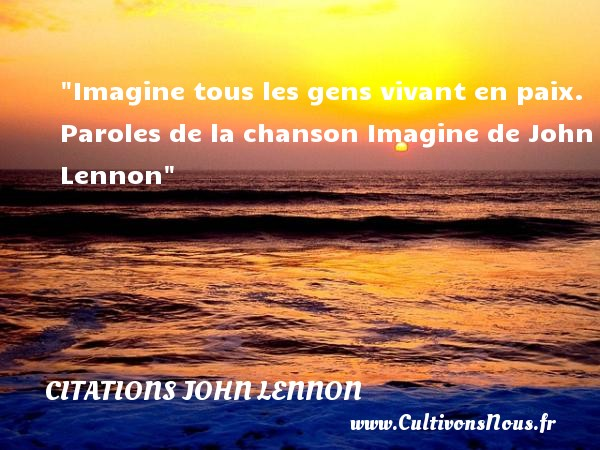 Citations John Lennon - Imagine tous les gens vivant en paix.  Paroles de la chanson Imagine de John Lennon CITATIONS JOHN LENNON