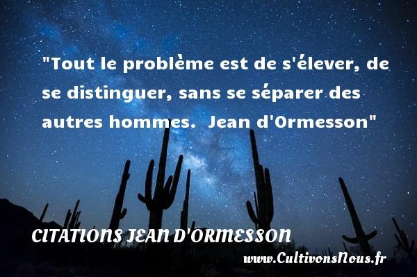 Tout Le Problème Citations Jean D Ormesson Cultivons Nous