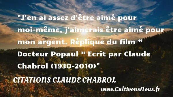 """Citations - Citations Claude Chabrol - J en ai assez d être aimé pour moi-même, j aimerais être aimé pour mon argent.  Réplique du film """" Docteur Popaul """"  Ecrit par Claude Chabrol (1930-2010) CITATIONS CLAUDE CHABROL"""