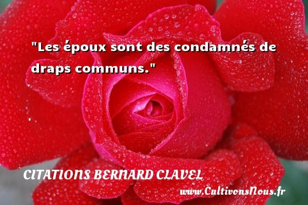 Les époux sont des condamnés de draps communs.  Citations de Bernard Clavel    CITATIONS BERNARD CLAVEL