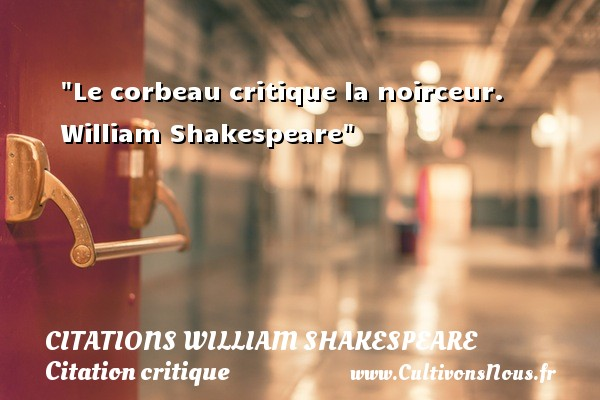 Le corbeau critique la noirceur.   William Shakespeare   Une citation sur la critique CITATIONS WILLIAM SHAKESPEARE - Citation critique