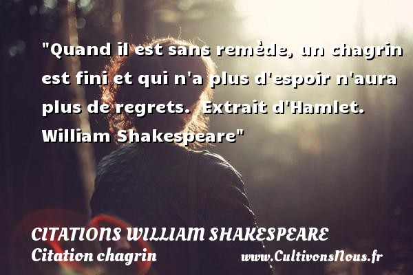 Citation chagrin cultivons nous - Shakespeare citation amour ...