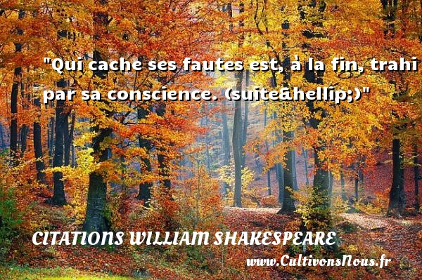 Citations William Shakespeare - Citation fautes - Qui cache ses fautes est, à la fin, trahi par sa conscience.   Extrait de Le roi Lear. William Shakespeare   Une citation sur faute CITATIONS WILLIAM SHAKESPEARE