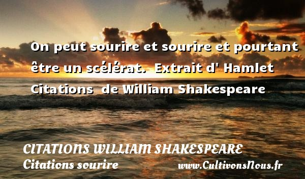 Citations William Shakespeare - Citations sourire - On peut sourire et sourire et pourtant être un scélérat.   Extrait d  Hamlet    Citations   de William Shakespeare CITATIONS WILLIAM SHAKESPEARE