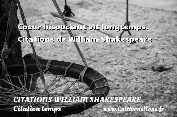 Citations William Shakespeare - Citation temps - Coeur insouciant vit longtemps.    Citations  de William Shakespeare CITATIONS WILLIAM SHAKESPEARE