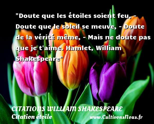 Doute Que Les étoiles Soient Feu Citations William