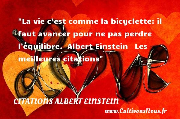 Citations Albert Einstein - Citation perdre - les meilleures citations - La vie c est comme la bicyclette: il faut avancer pour ne pas perdre l équilibre.   Albert Einstein   Les meilleures citations CITATIONS ALBERT EINSTEIN