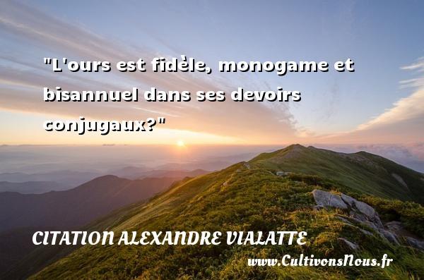Citation Alexandre Vialatte - Citations fidèle - L ours est fidèle, monogame et bisannuel dans ses devoirs conjugaux? Une citation d  Alexandre Vialatte CITATION ALEXANDRE VIALATTE