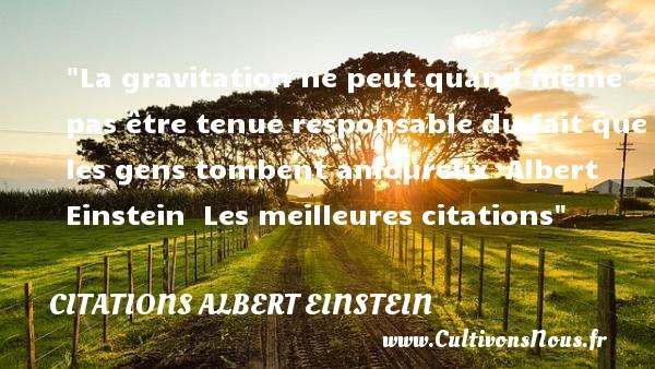 Citations Albert Einstein - les meilleures citations - La gravitation ne peut quand même pas être tenue responsable du fait que les gens tombent amoureux   Albert Einstein   Les meilleures citations CITATIONS ALBERT EINSTEIN