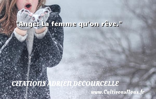 Ange: La femme qu on rêve. Une citation d  Adrien Decourcelle CITATIONS ADRIEN DECOURCELLE