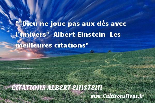 Citations Albert Einstein - les meilleures citations -  Dieu ne joue pas aux dés avec l univers    Albert Einstein   Les meilleures citations CITATIONS ALBERT EINSTEIN