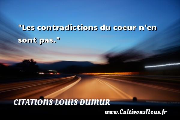 Les contradictions du coeur n en sont pas. Une citation de Louis Dumur CITATIONS LOUIS DUMUR